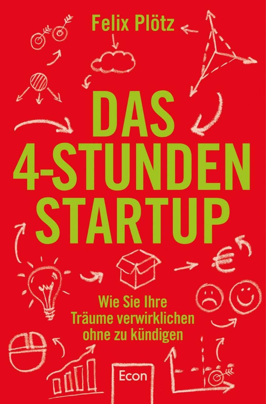 Das 4-Stunden-Startup von Felix Ploetz